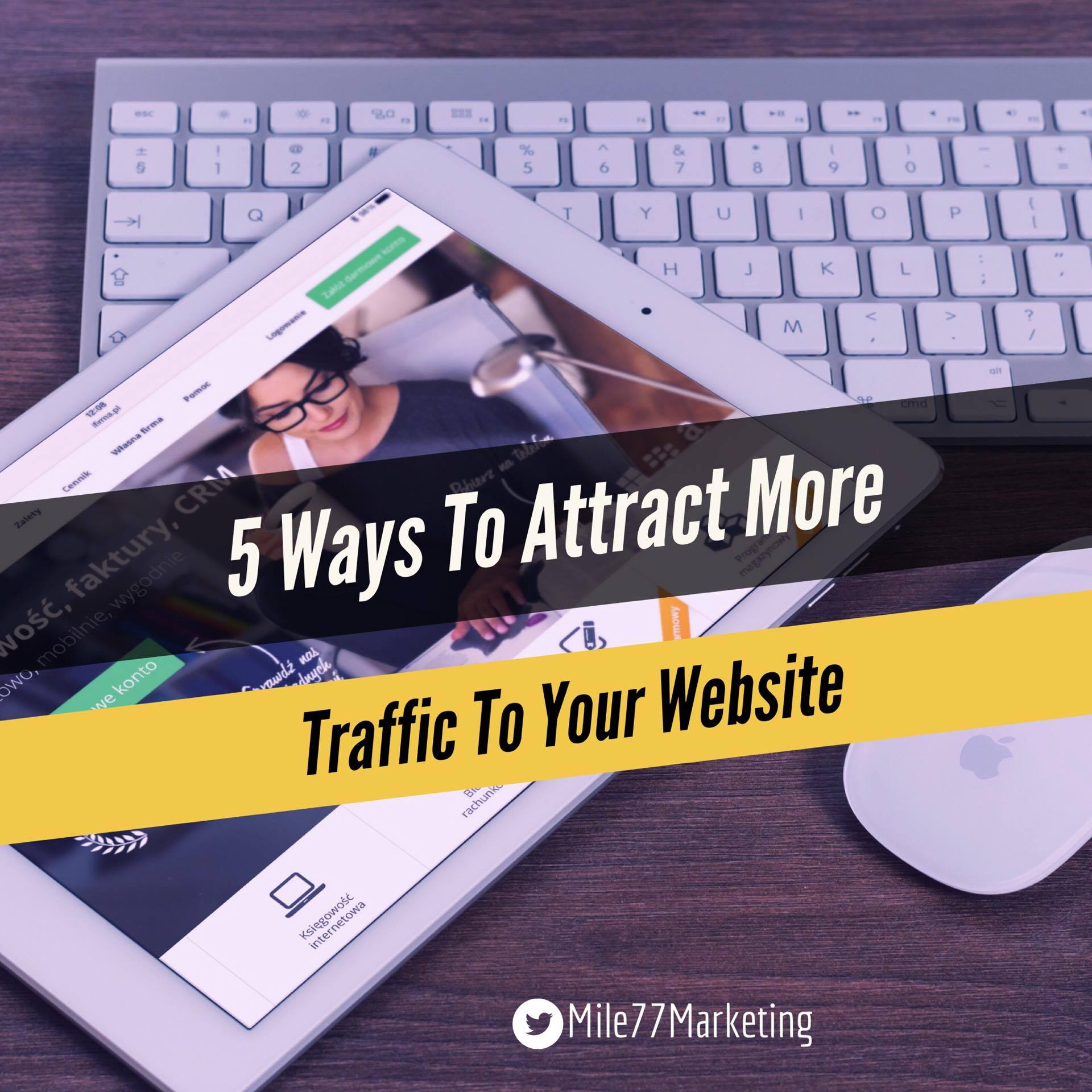 5 Ways To Attract More Traffic To Your Website